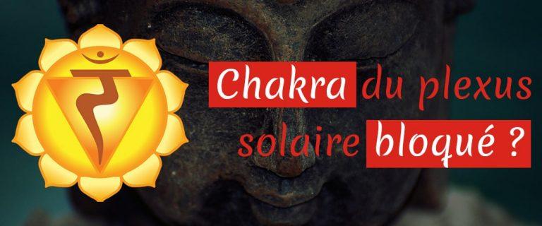 Chakra du plexus solaire bloqué ? 5 solutions incroyables