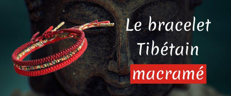 Tout savoir sur le bracelet tibétain macramé